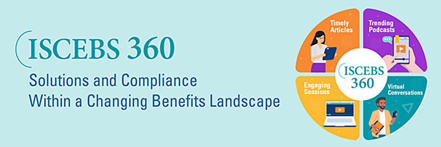 ISCEBS 360: Solutions and Compliance Within a Changing Benefits Landscape